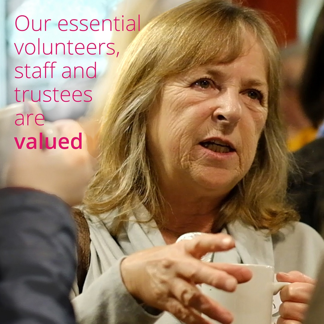 Our essential volunteers, staff and trustees are valued